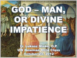 GOD – MAN, OR DIVINE IMPATIENCE