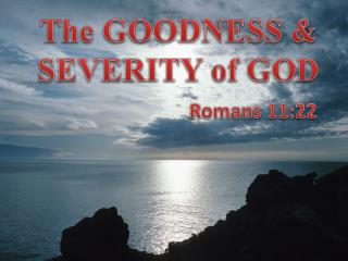 The GOODNESS & SEVERITY of GOD