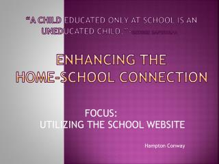 FOCUS :  UTILIZING THE  SCHOOL  WEBSITE Hampton Conway