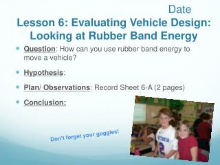 Date Lesson 6: Evaluating Vehicle Design: Looking at Rubber Band Energy