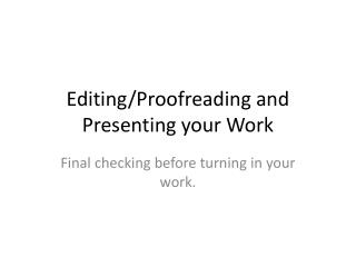 Editing/Proofreading and Presenting your Work