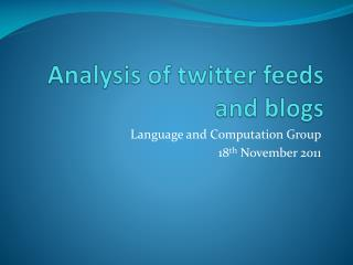 Analysis of twitter feeds and blogs