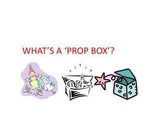 WHAT�S A �PROP BOX�?
