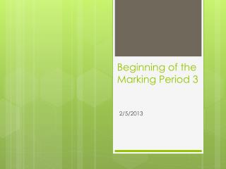 Beginning of the  Marking Period 3