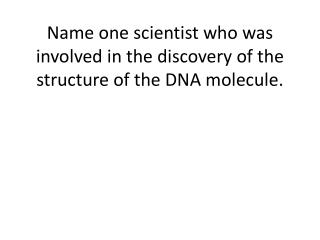Name one scientist who was involved in the discovery of the structure of the DNA molecule.