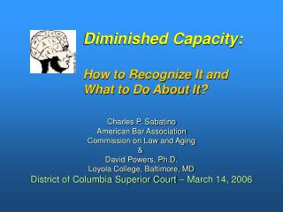 Diminished Capacity:   How to Recognize It and  What to Do About It
