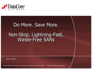 Do More. Save More. Non-Stop, Lightning-Fast, Waste-Free  SANs