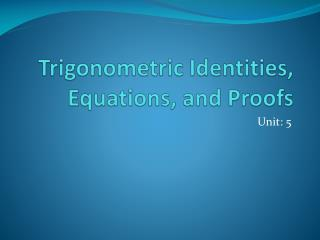 Trigonometric Identities, Equations, and Proofs