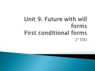 Unit  9.  Future with will forms First conditional forms