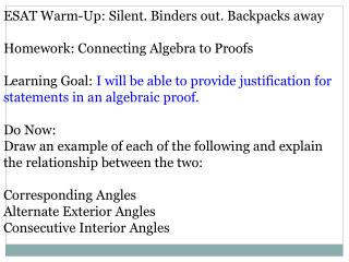 ESAT Warm-Up: Silent. Binders out. Backpacks away Homework : Connecting Algebra to Proofs