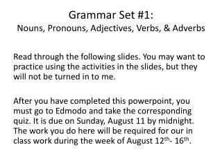 Grammar Set #1: Nouns, Pronouns, Adjectives , Verbs, & Adverbs