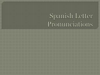 Spanish Letter Pronunciations