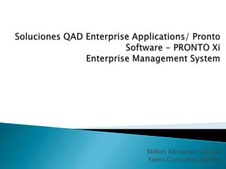 Soluciones QAD Enterprise Applications/ Pronto Software - PRONTO Xi Enterprise Management System