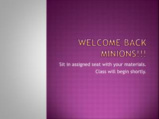 Welcome  B ack Minions!!!