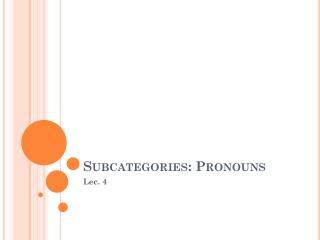 Subcategories: Pronouns