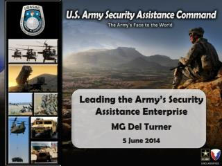 Leading the Army's Security Assistance Enterprise MG Del Turner 5 June 2014