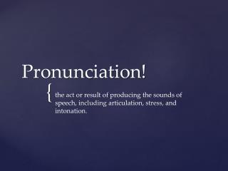Pronunciation!