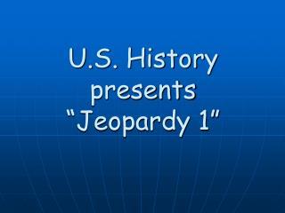 "U.S. History presents ""Jeopardy 1"""