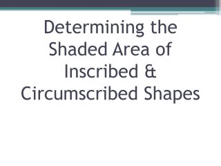 Determining the Shaded Area of Inscribed & Circumscribed Shapes