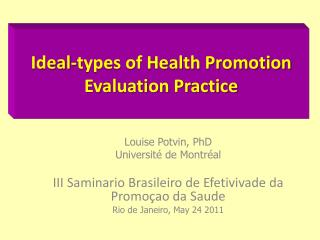 Ideal-types of Health Promotion  E valuation  P ractice