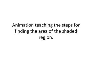 Animation teaching the steps for finding the area of the shaded region.