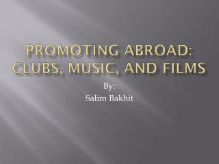 Promoting Abroad:  Clubs, Music, and Films