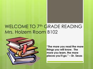WELCOME TO 7 th  GRADE READING Mrs.  Holzem  Room B102