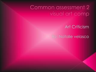 Common assessment 2  visual art comp