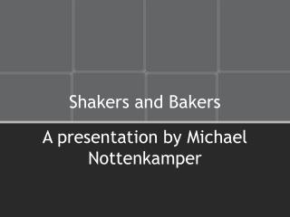 Shakers and Bakers
