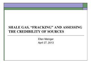 """SHALE GAS, """"FRACKING"""" AND ASSESSING THE CREDIBILITY OF SOURCES"""