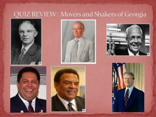 QUIZ REVIEW:  Movers  and Shakers of Georgia