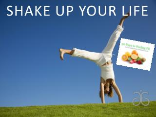 SHAKE UP YOUR LIFE
