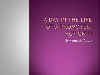 A day in the life of a promoter, Action!!!