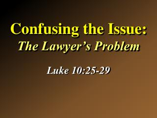 Confusing the Issue:  The Lawyer's Problem