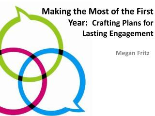 Making the  Most of the  First  Year:   Crafting  Plans for  Lasting  Engagement