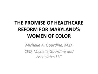 THE PROMISE OF HEALTHCARE REFORM FOR MARYLAND'S WOMEN OF COLOR