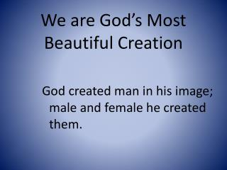 We are God's Most Beautiful Creation