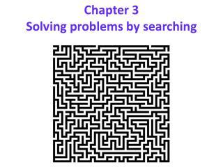 Chapter 3 Solving problems by searching