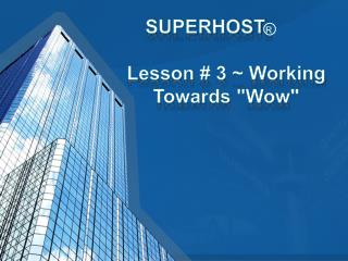 SUPERHOST R Lesson # 3 ~ Working 	Towards