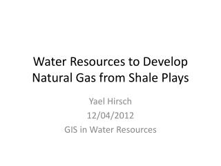 Water Resources to Develop Natural Gas from Shale Plays