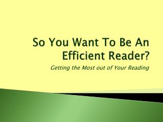 So You Want To Be An Efficient Reader?