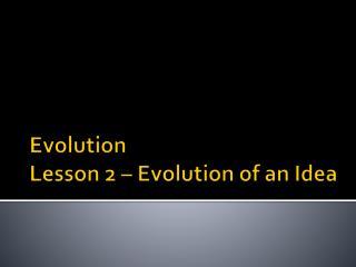 Evolution Lesson 2 – Evolution of an Idea