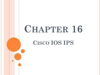 Chapter 16 Cisco IOS IPS