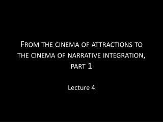 From the cinema of attractions to the cinema of narrative integration, part 1