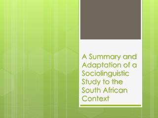 A Summary and Adaptation of a Sociolinguistic Study to the South African Context