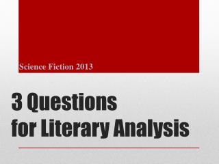 3 Questions  for Literary Analysis