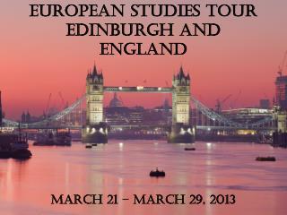 European Studies Tour Edinburgh and England