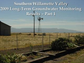 Southern Willamette Valley  2009 Long-Term Groundwater Monitoring  Results – Part 1