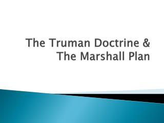 The Truman Doctrine & The Marshall Plan