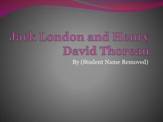Jack London and Henry David Thoreau